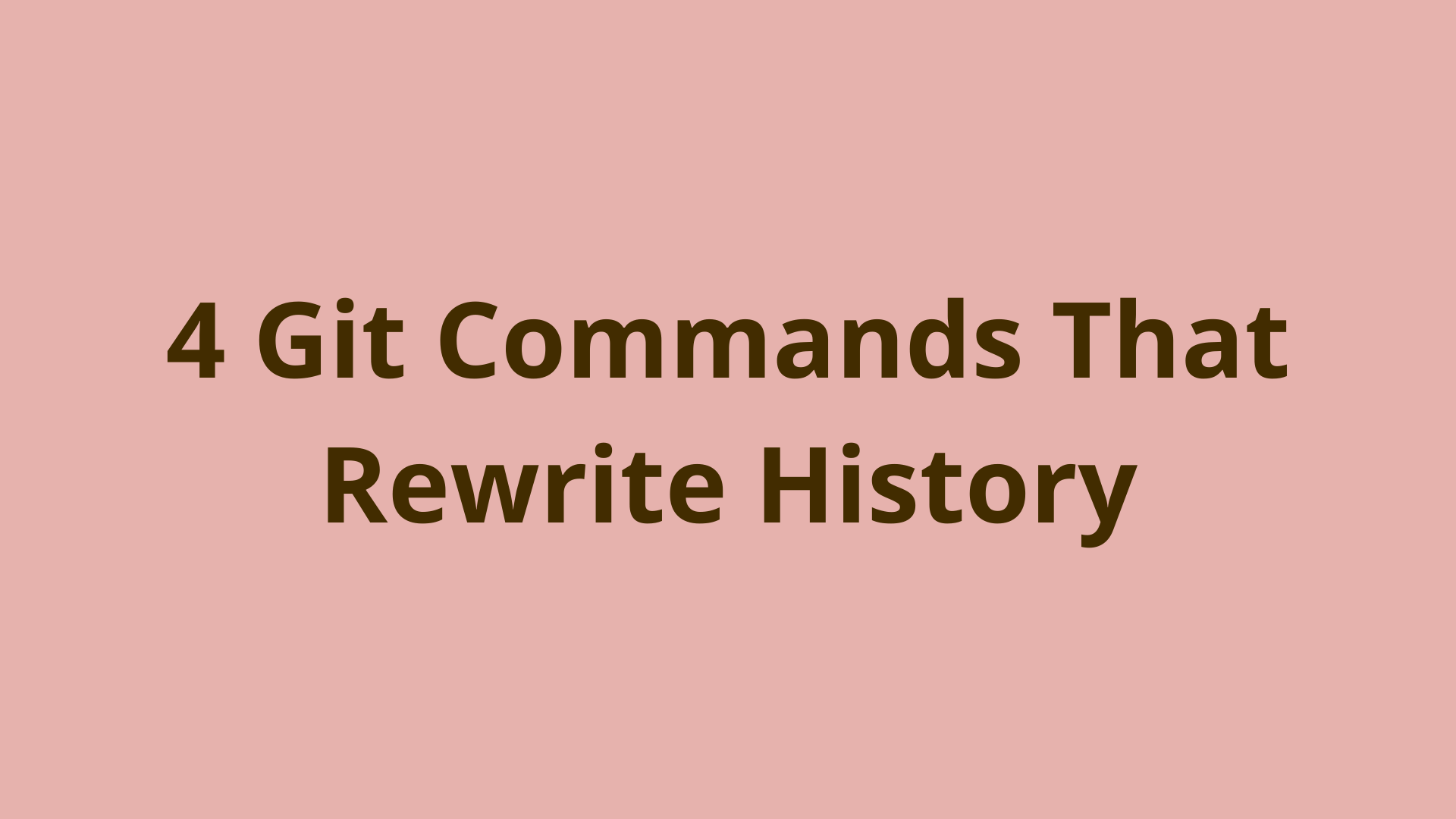 Image of 4 Git Commands that Rewrite Commit History