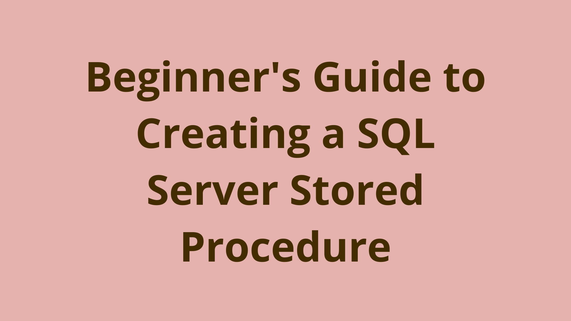 Image of Beginner's guide to creating a SQL Server stored procedure