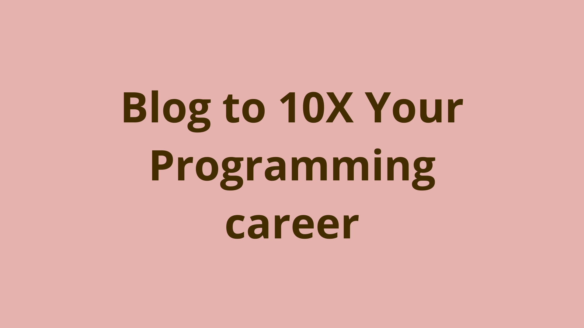 Image of Blog to 10X your programming career