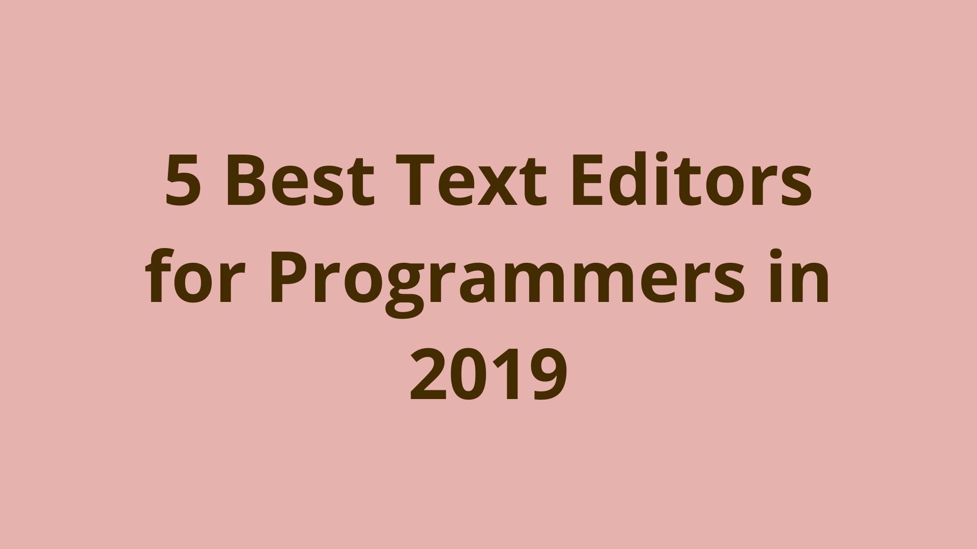 Image of 5 best text editors for programmers in 2019