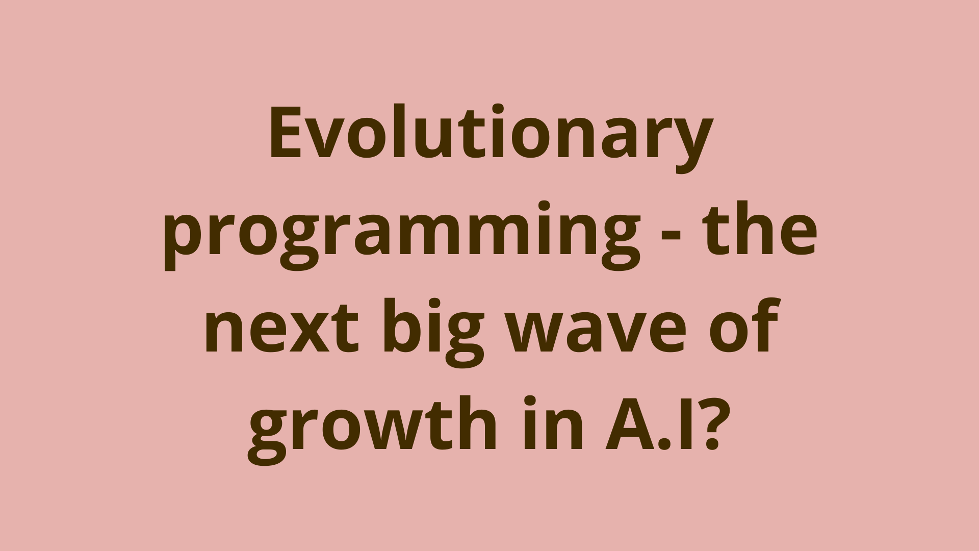 Image of Evolutionary programming - the next big wave of growth in A.I?