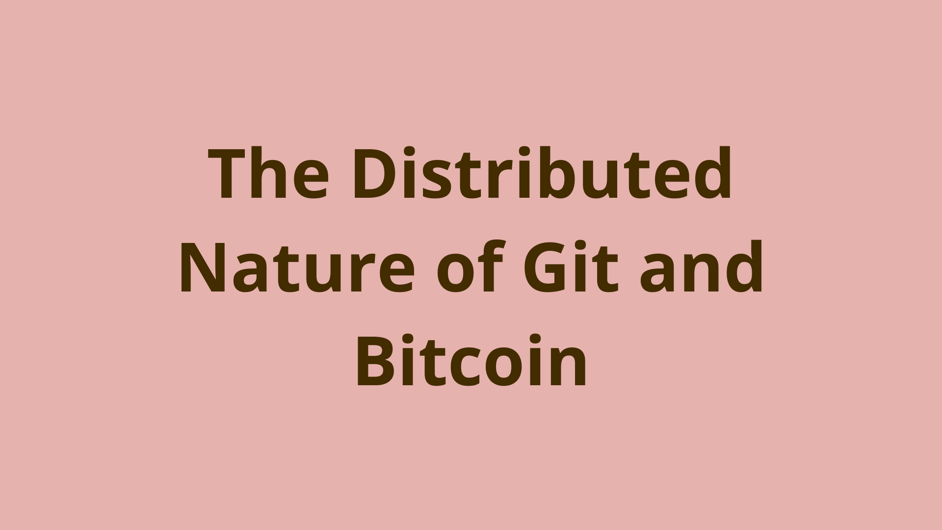 Image of The Distributed Nature of Git and Bitcoin