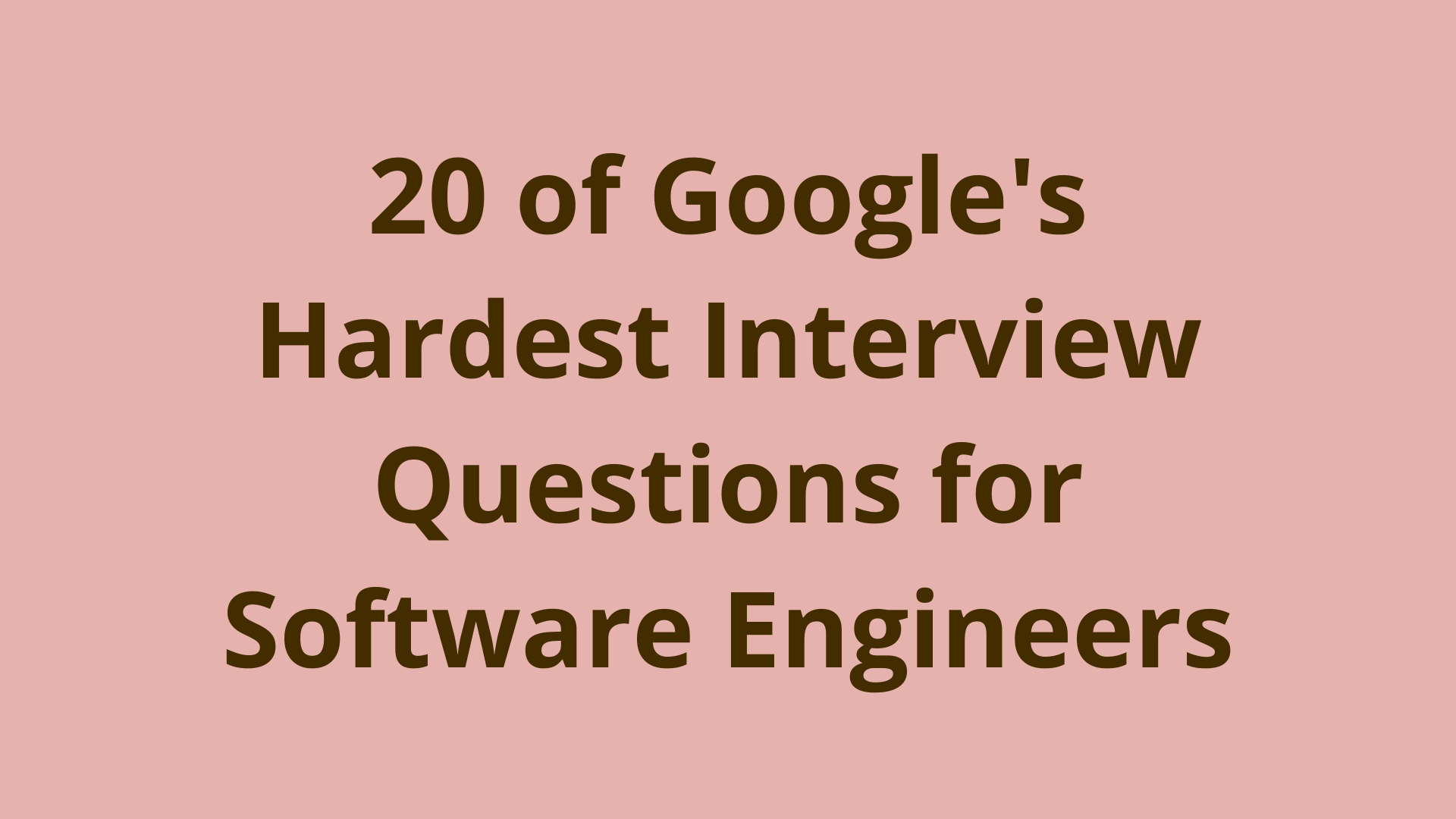 Image of 20 of Google's hardest interview questions for software engineers