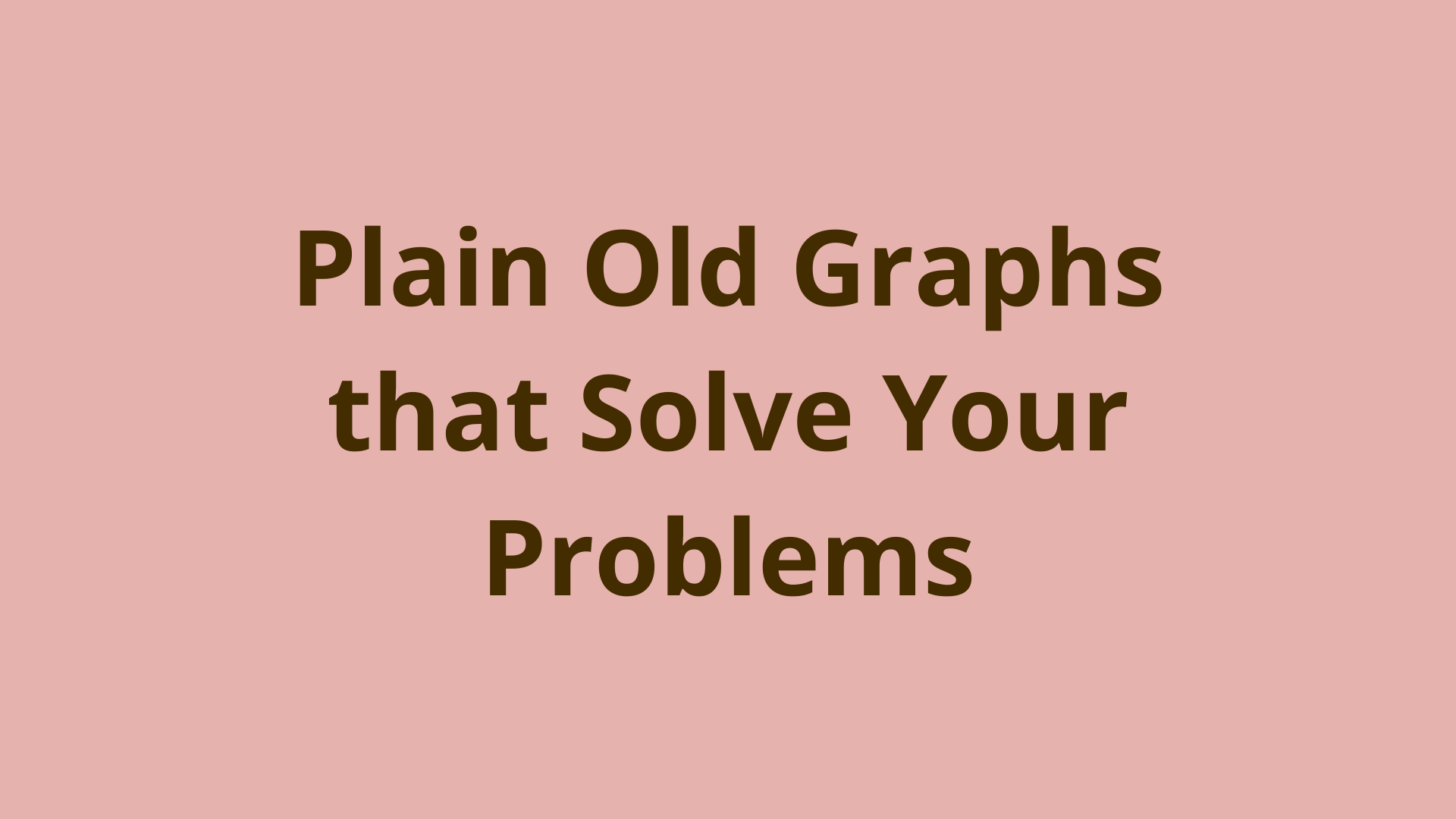 Image of Plain old graphs that solve your problems