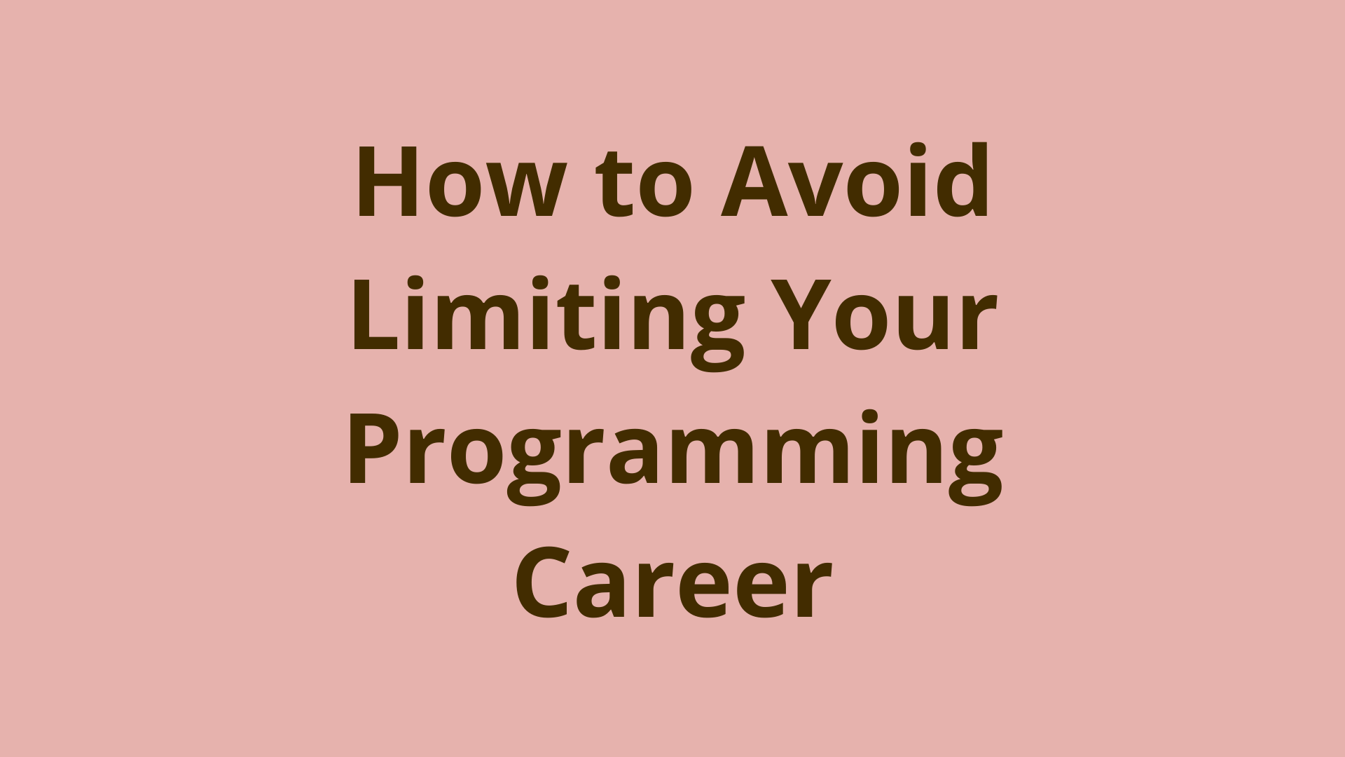 Image of How to avoid limiting your programming career