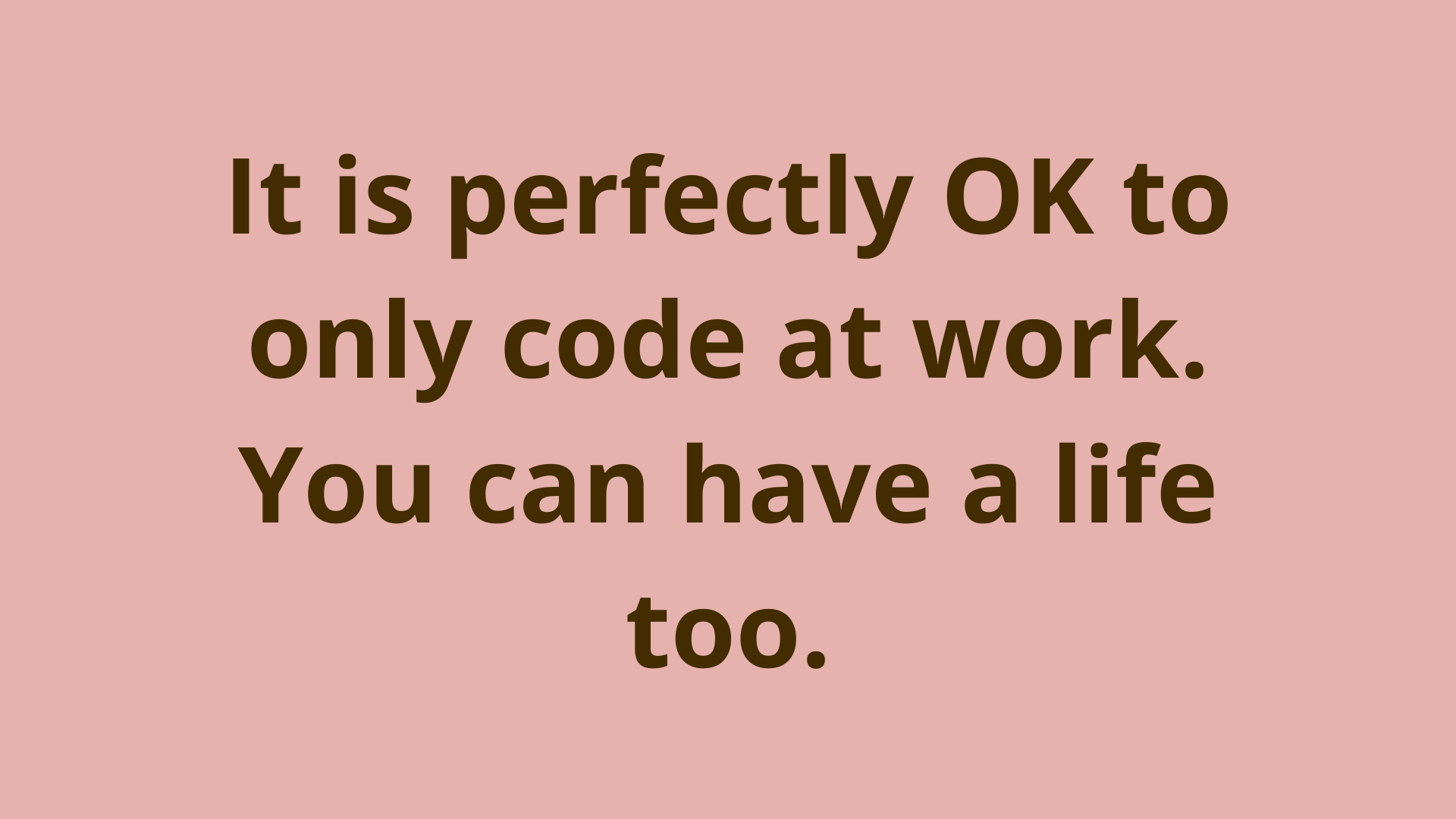 Image of It is perfectly OK to only code at work, you can have a life too