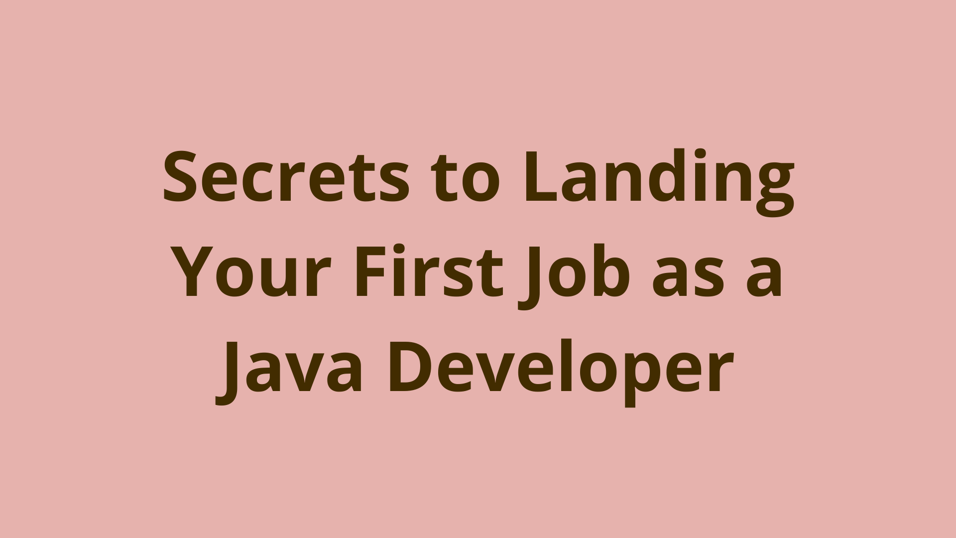 Image of Secrets To Landing Your First Job As A Java Developer