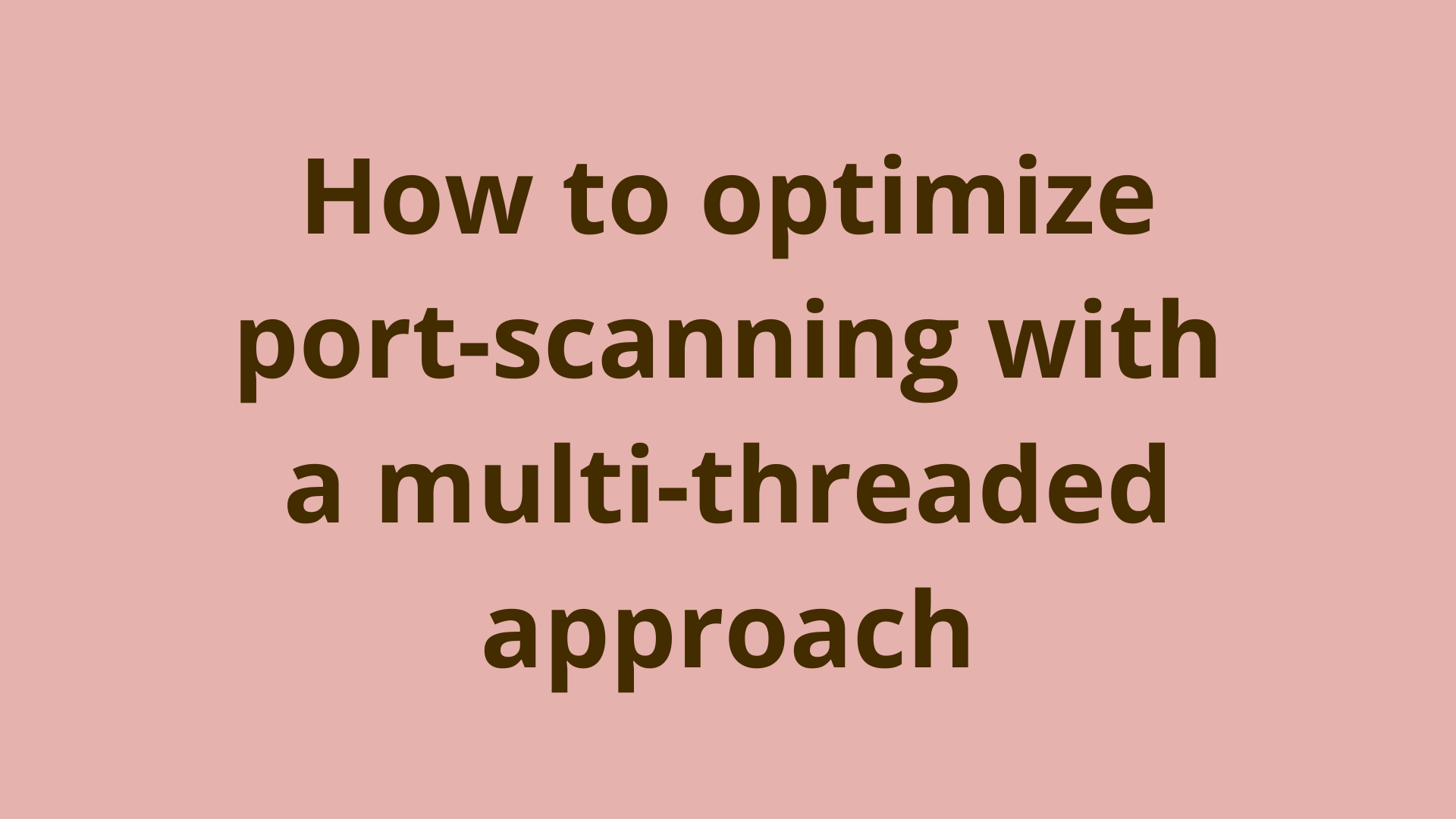 Image of How to optimize port-scanning with a multi-threaded approach
