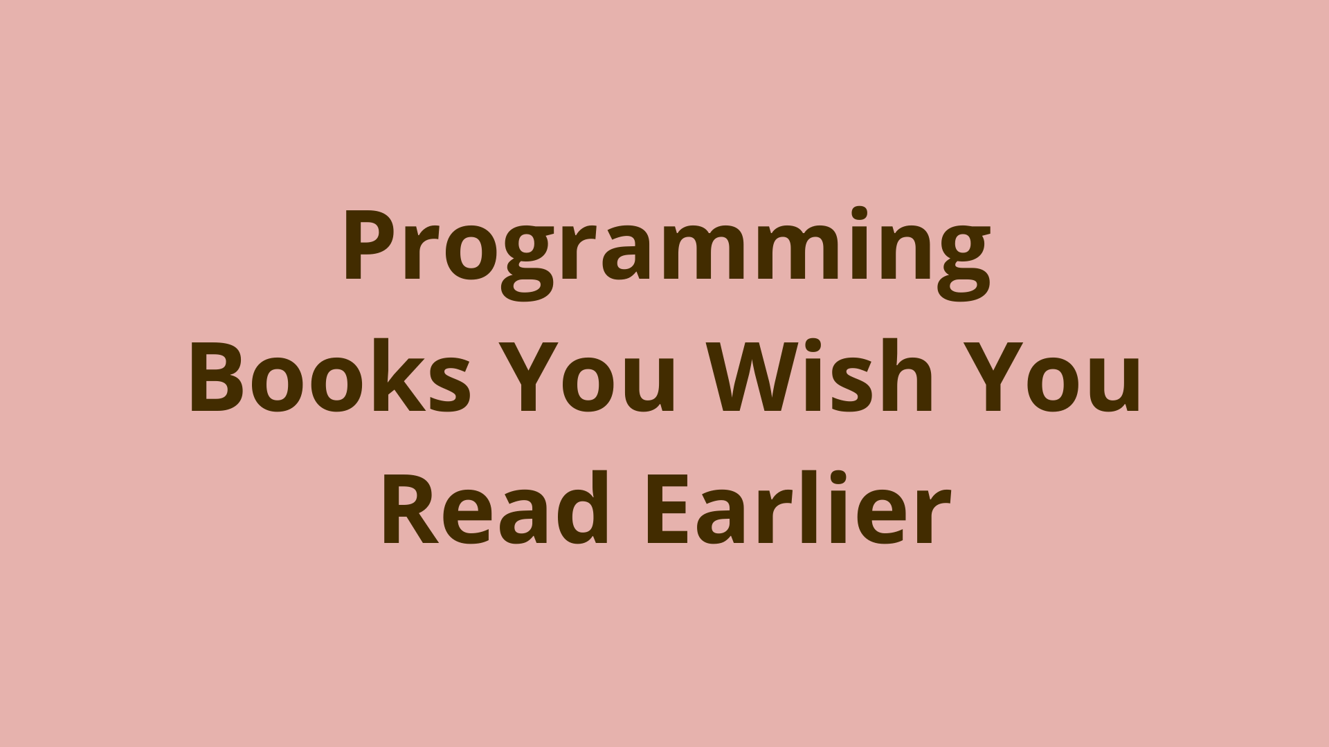Image of Programming books you wish you read earlier