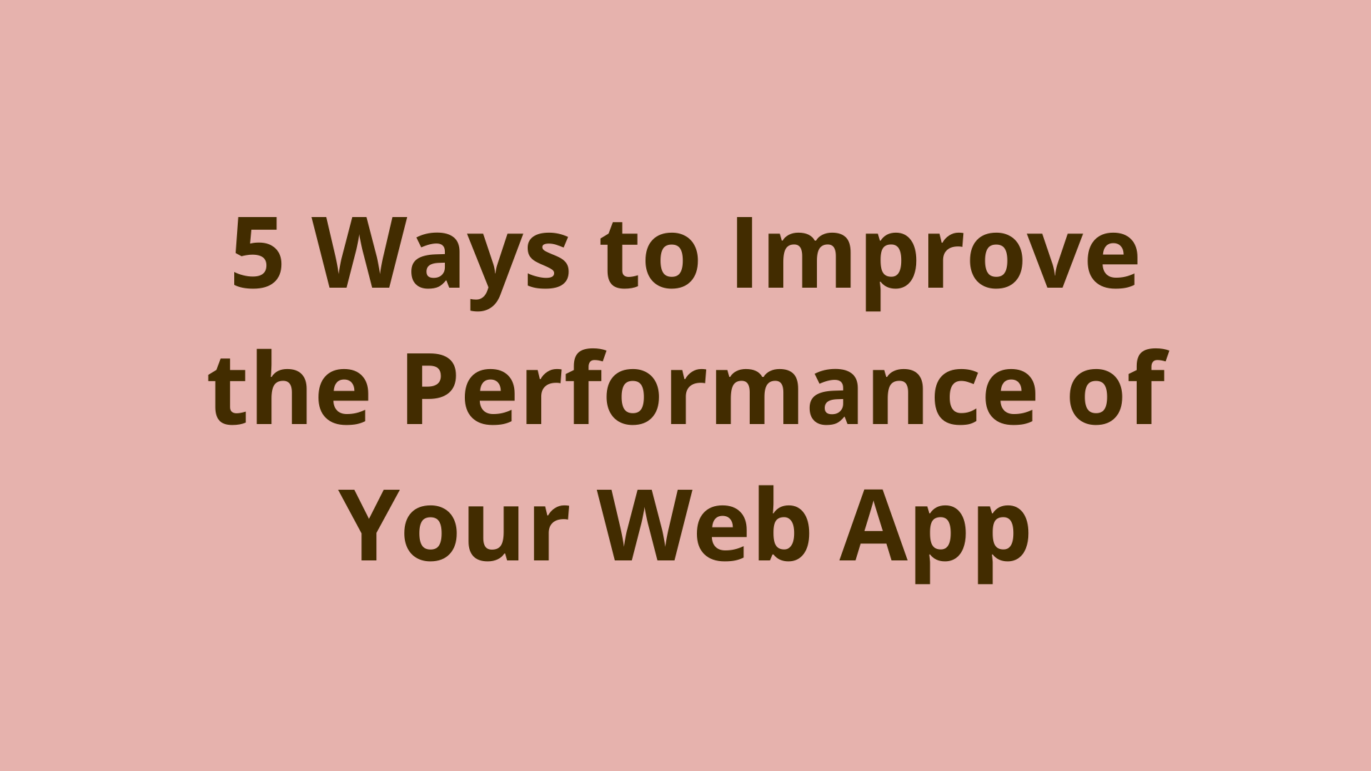 Image of 5 ways to improve the performance of your web app