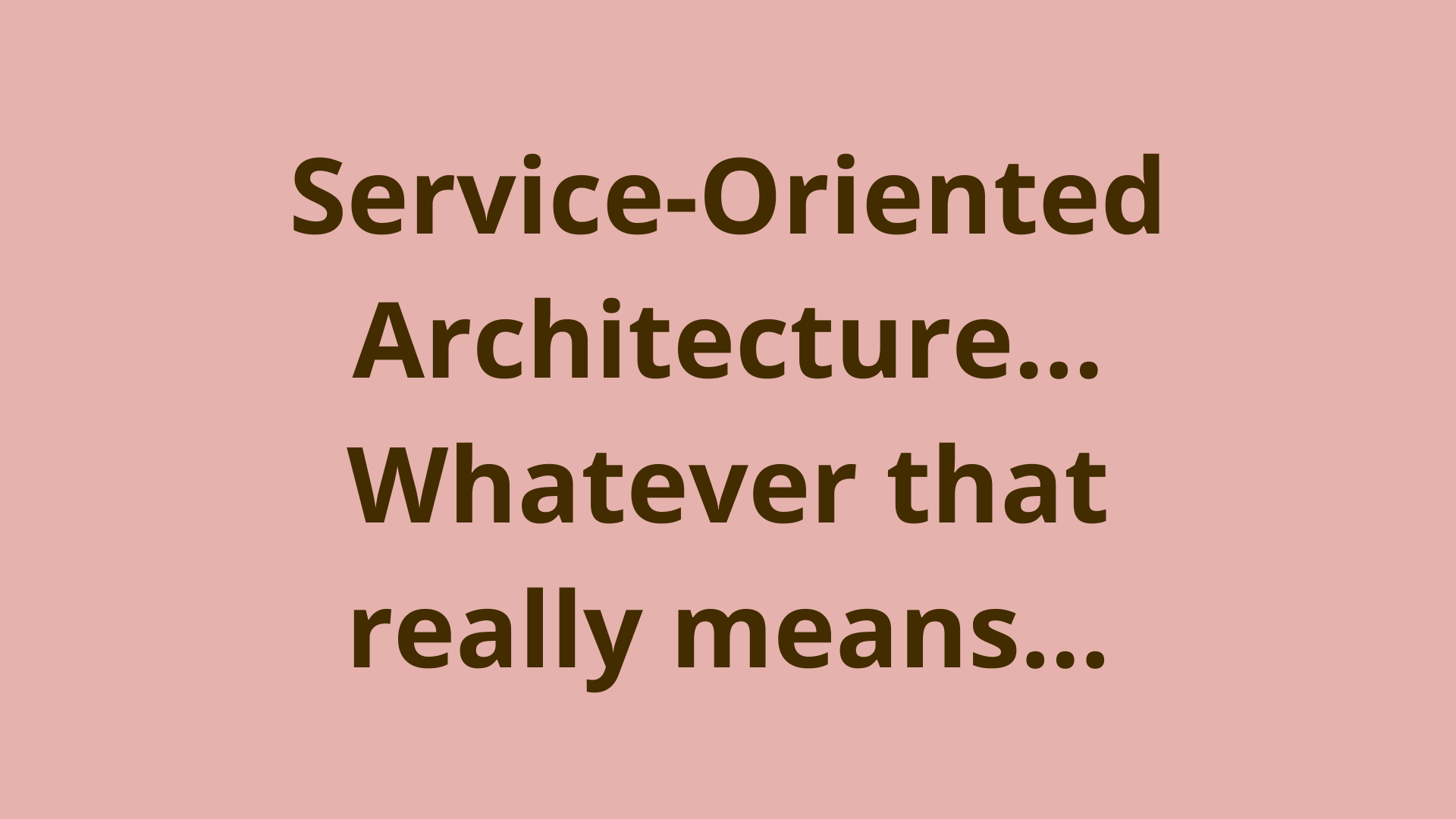 Image of Service-oriented architecture... whatever that really means...